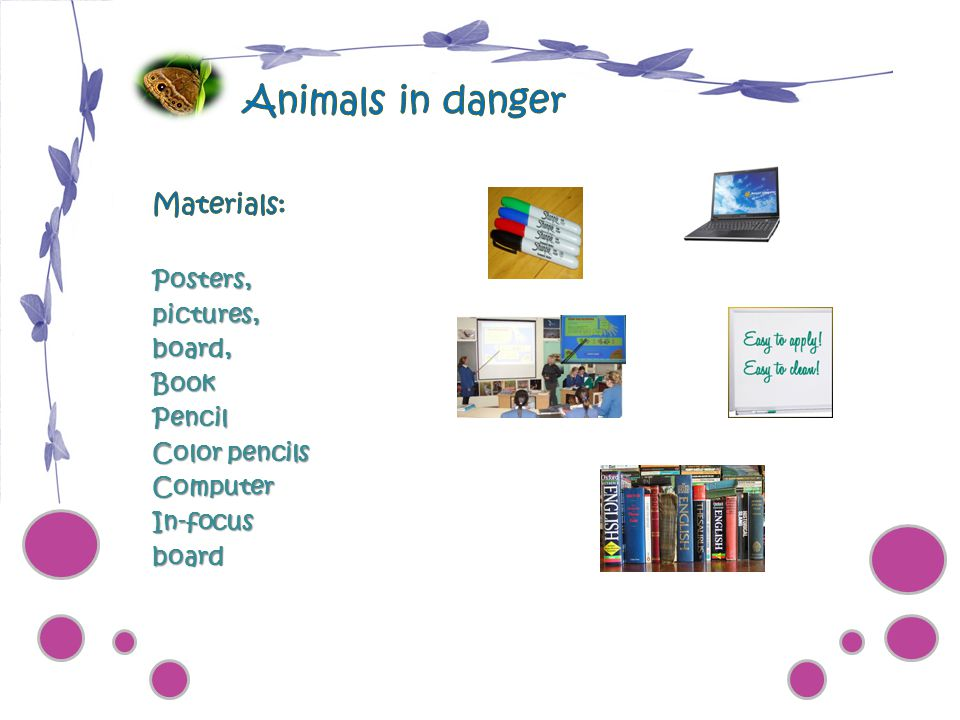 Animals in danger Materials: Posters, pictures, board, Book Pencil