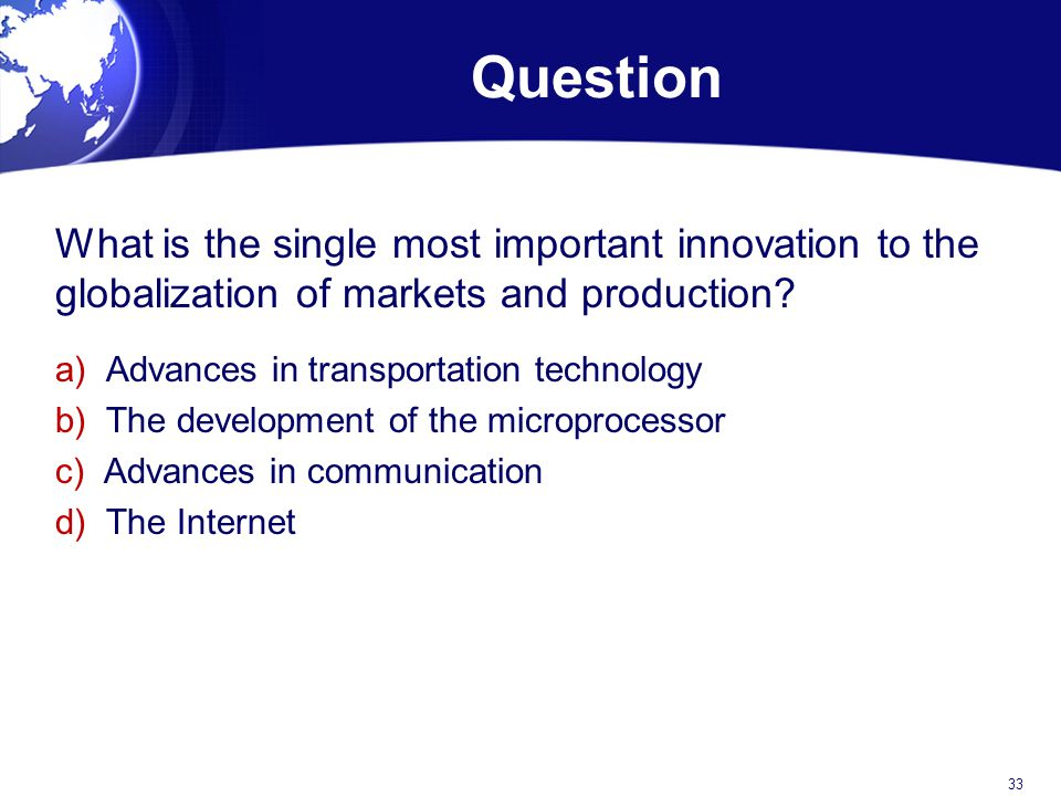 Question What is the single most important innovation to the globalization of markets and production