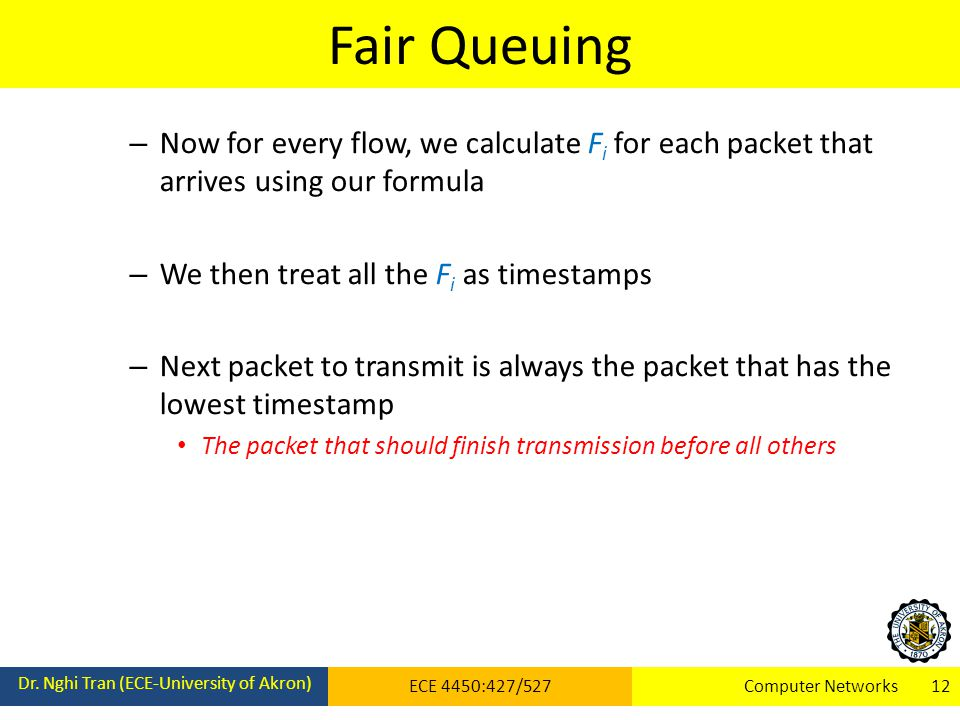 Fair Queuing Now for every flow, we calculate Fi for each packet that arrives using our formula. We then treat all the Fi as timestamps.