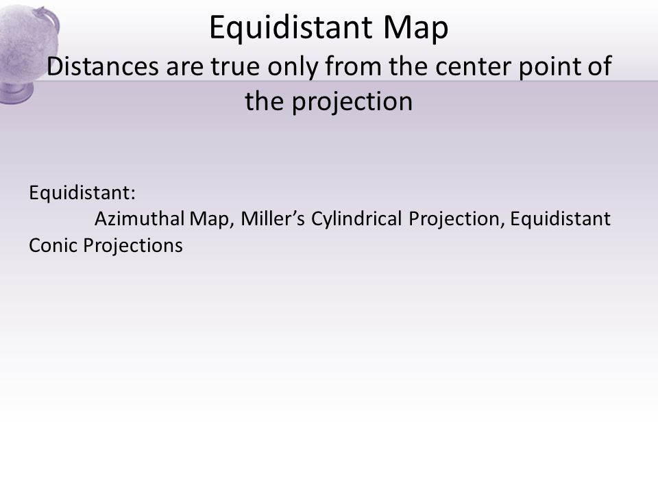 Equidistant Map Distances are true only from the center point of the projection