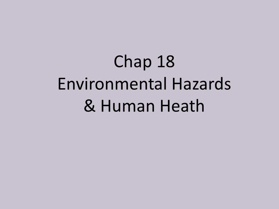 Chap 18 Environmental Hazards & Human Heath