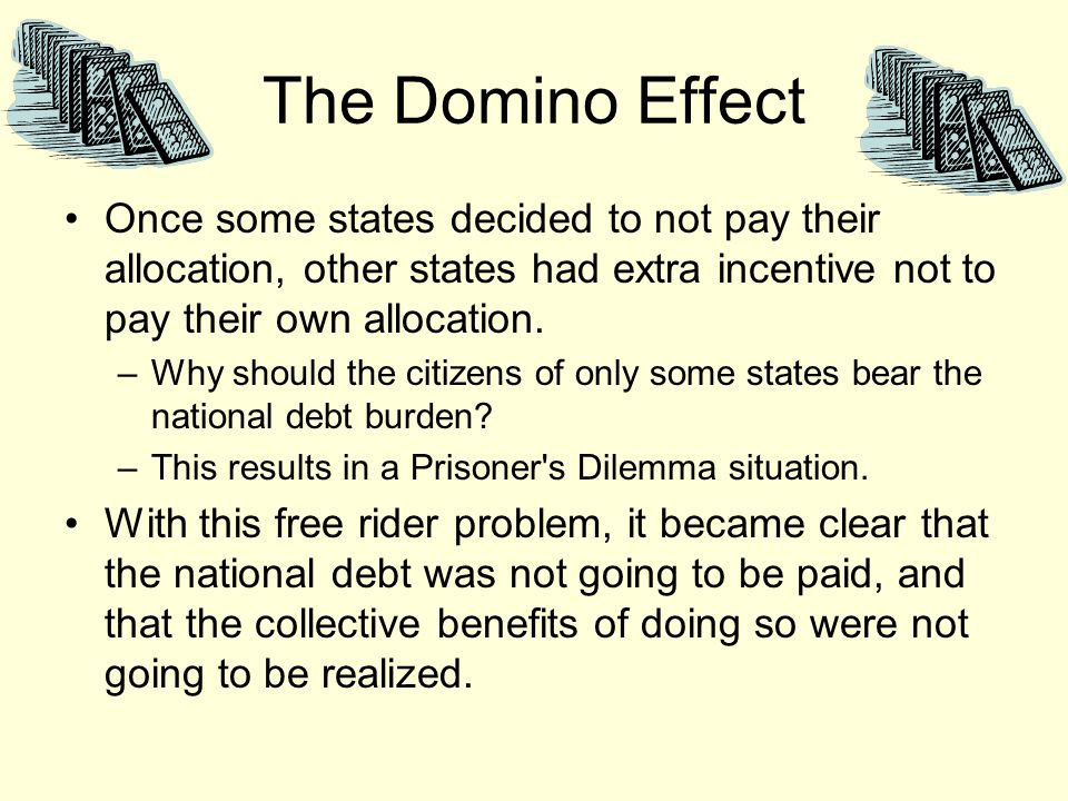 The Domino Effect Once some states decided to not pay their allocation, other states had extra incentive not to pay their own allocation.