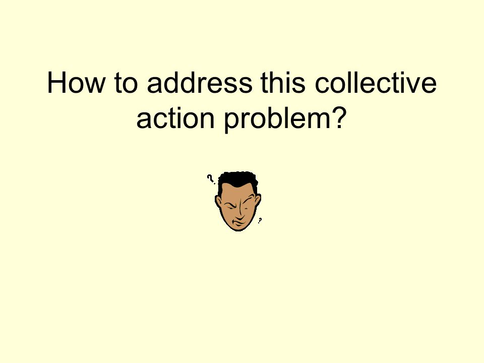 How to address this collective action problem