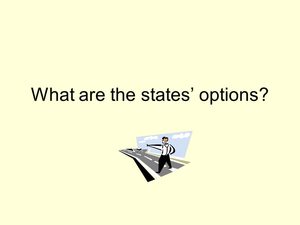 What are the states' options