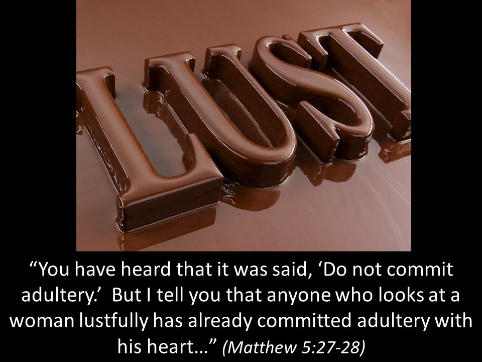 You have heard that it was said, 'Do not commit adultery