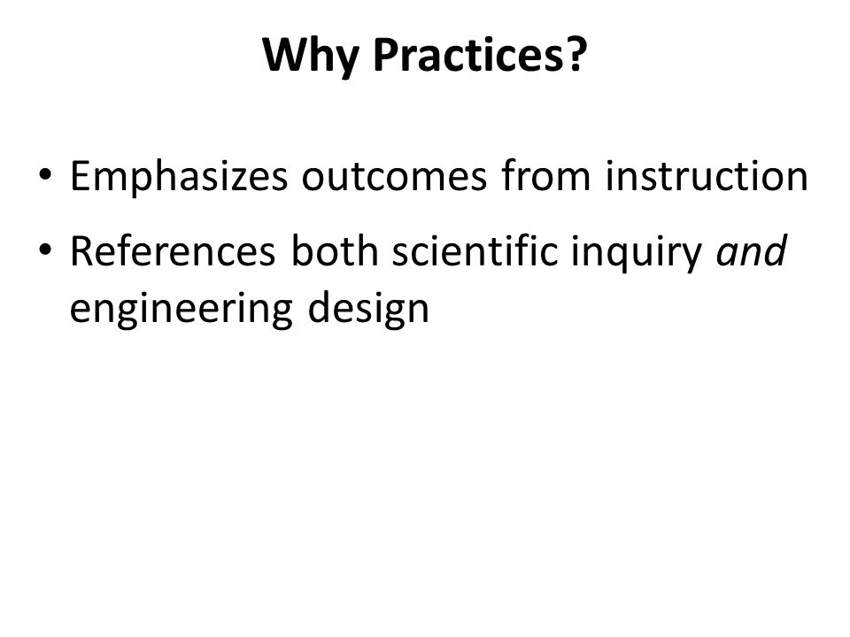 Why Practices Emphasizes outcomes from instruction