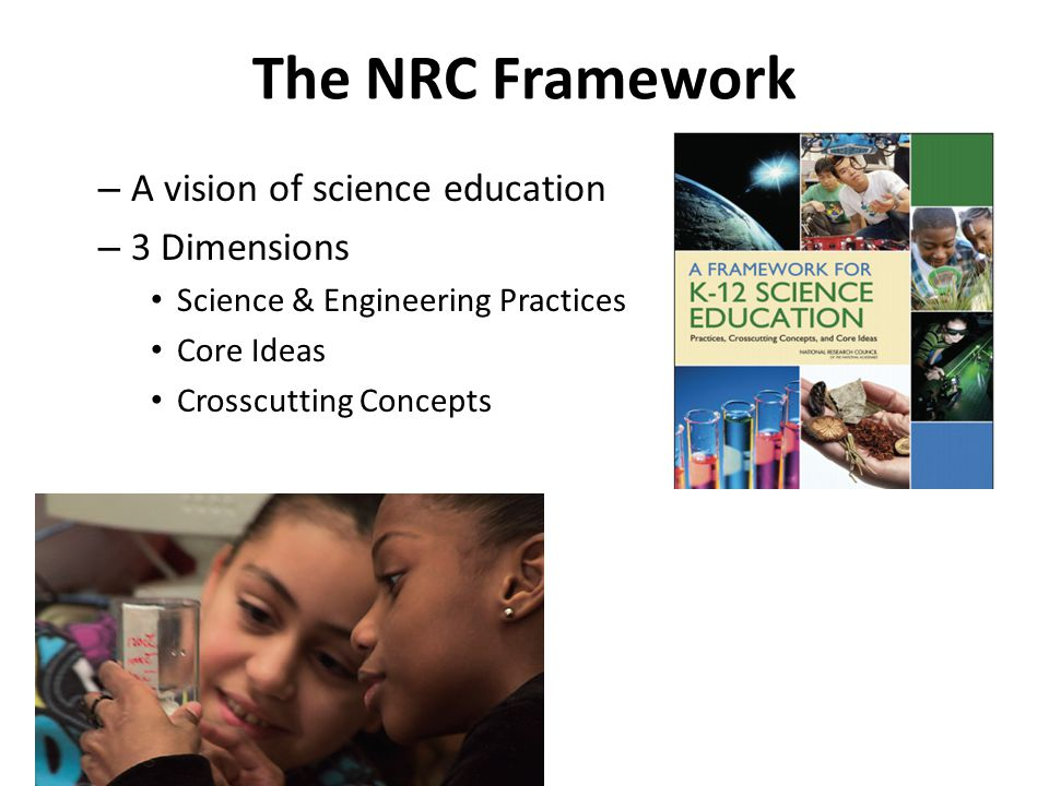 The NRC Framework A vision of science education 3 Dimensions