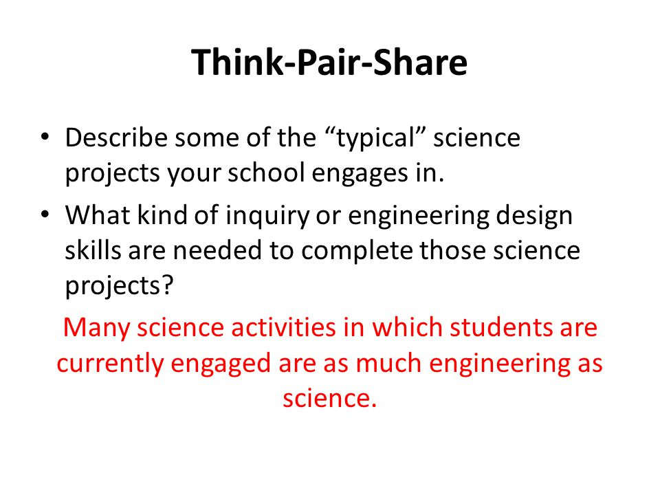 Think-Pair-Share Describe some of the typical science projects your school engages in.
