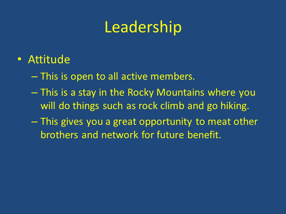 Leadership Attitude This is open to all active members.