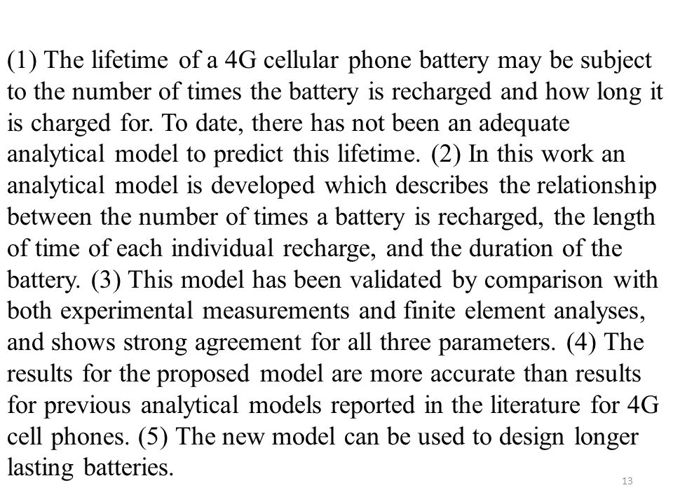 (1) The lifetime of a 4G cellular phone battery may be subject to the number of times the battery is recharged and how long it is charged for.