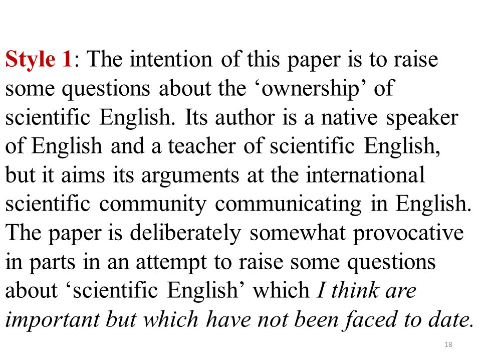 Style 1: The intention of this paper is to raise some questions about the 'ownership' of scientific English.
