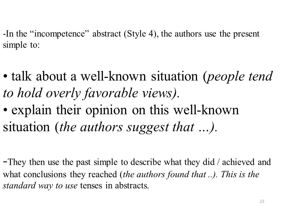 -In the incompetence abstract (Style 4), the authors use the present simple to: • talk about a well-known situation (people tend to hold overly favorable views).