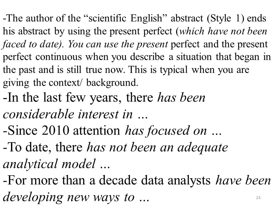 -The author of the scientific English abstract (Style 1) ends his abstract by using the present perfect (which have not been faced to date).