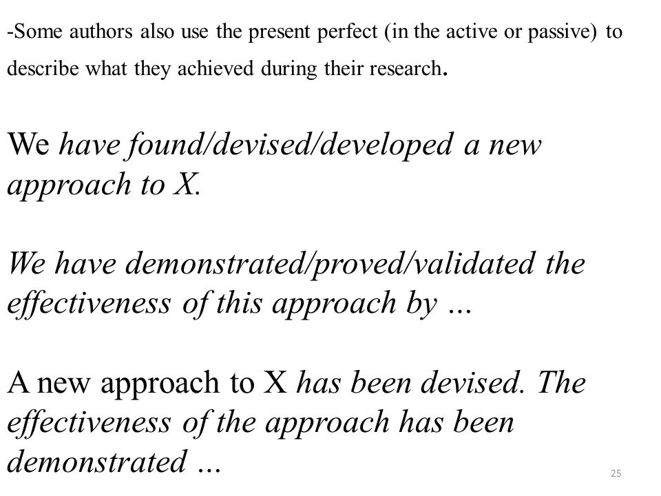 -Some authors also use the present perfect (in the active or passive) to describe what they achieved during their research.