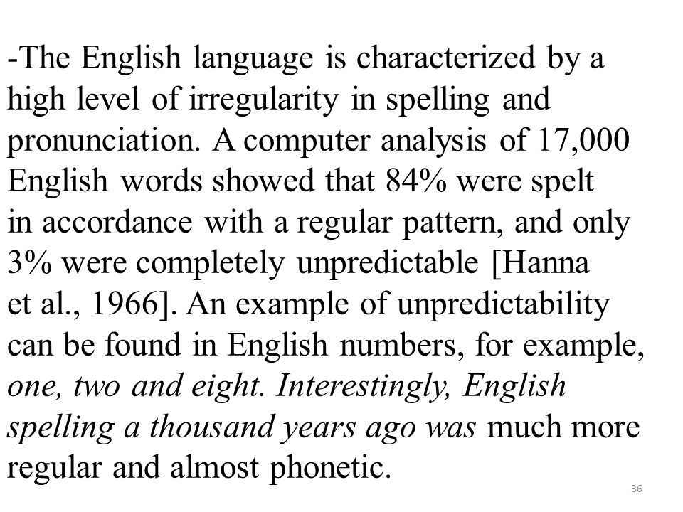 -The English language is characterized by a high level of irregularity in spelling and pronunciation.