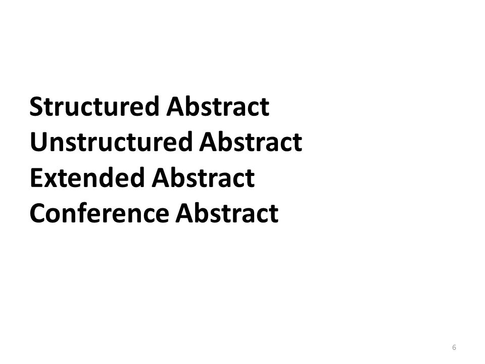 Structured Abstract Unstructured Abstract Extended Abstract Conference Abstract