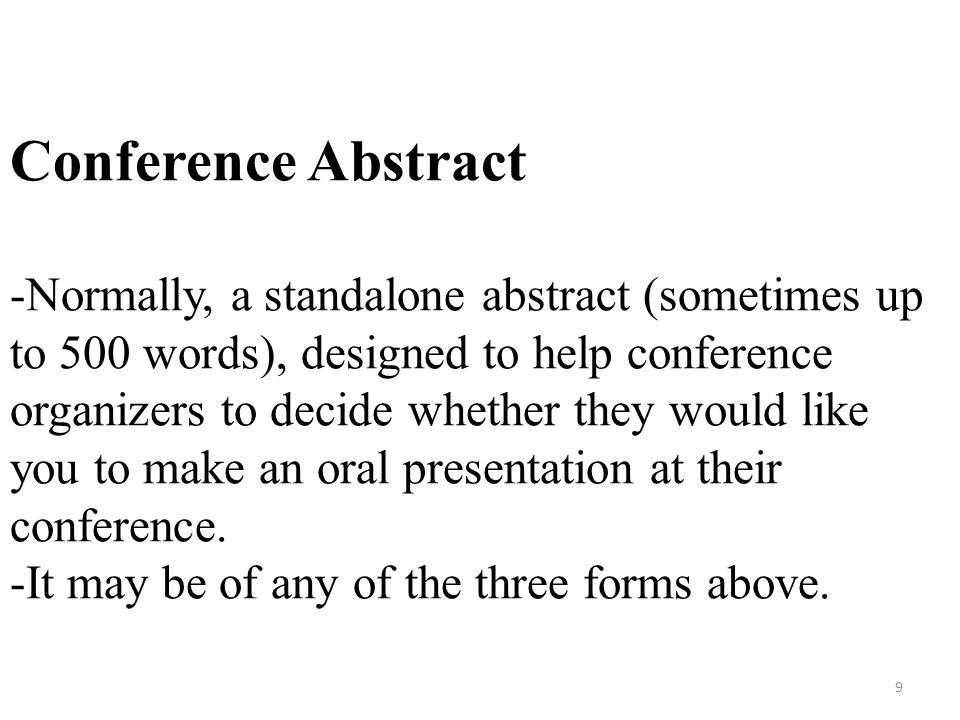 Conference Abstract -Normally, a standalone abstract (sometimes up to 500 words), designed to help conference organizers to decide whether they would like you to make an oral presentation at their conference.