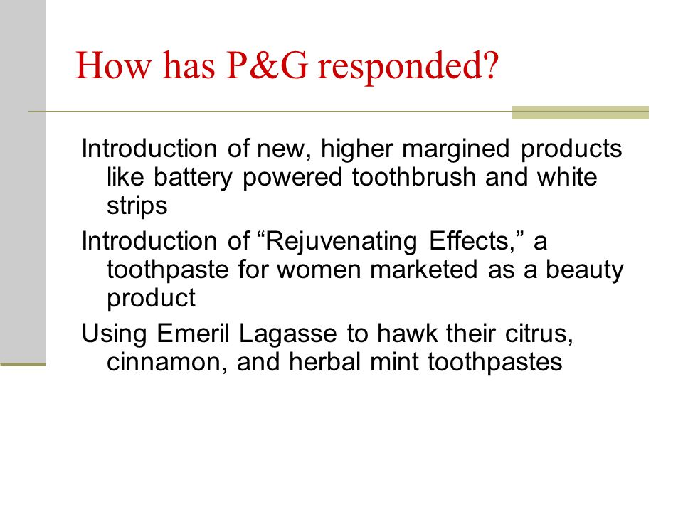 How has P&G responded Introduction of new, higher margined products like battery powered toothbrush and white strips.