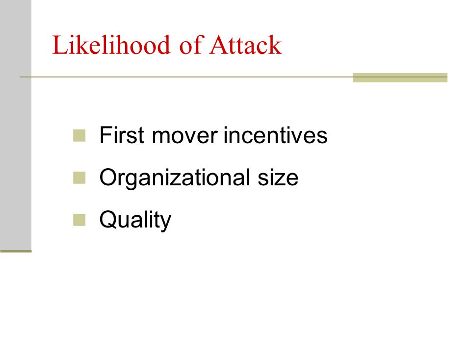 Likelihood of Attack First mover incentives Organizational size