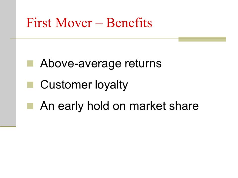 First Mover – Benefits Above-average returns Customer loyalty