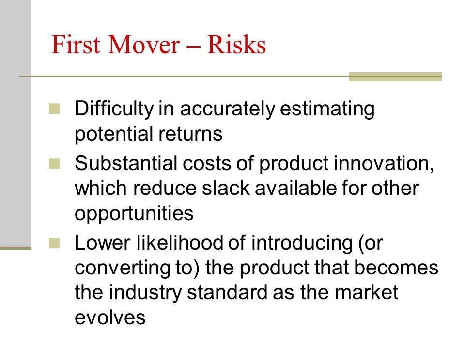 First Mover – Risks Difficulty in accurately estimating potential returns.