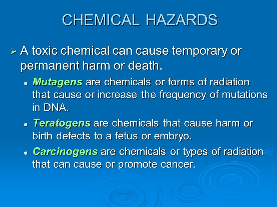 CHEMICAL HAZARDS A toxic chemical can cause temporary or permanent harm or death.