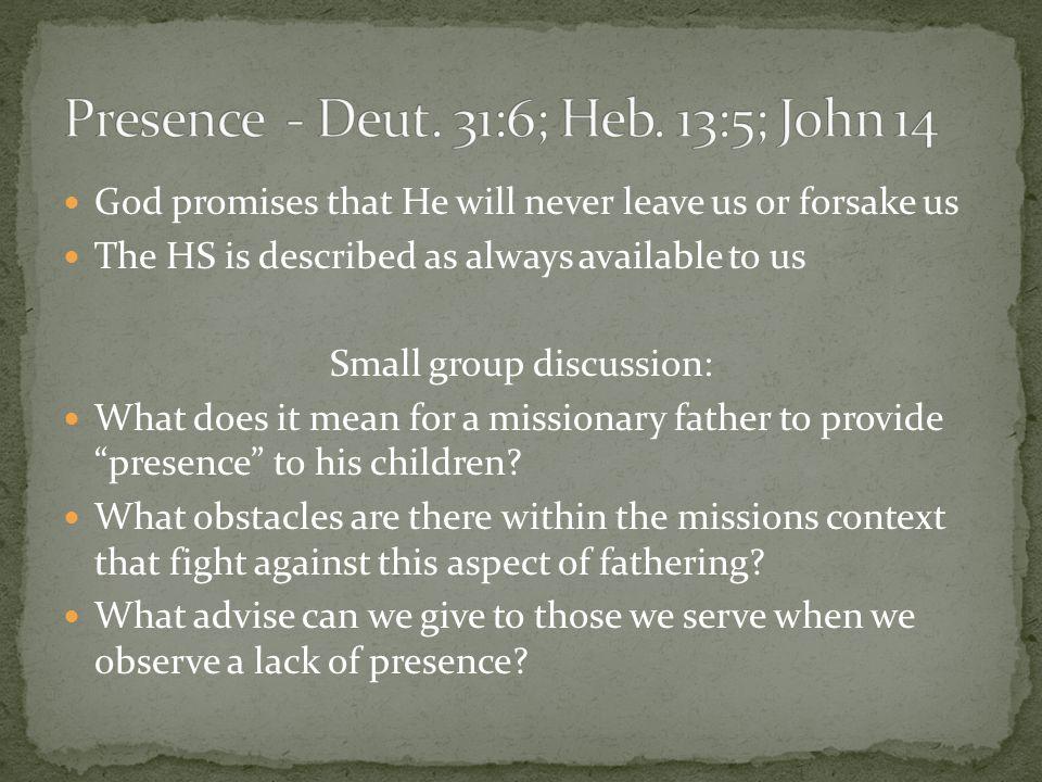 Presence - Deut. 31:6; Heb. 13:5; John 14