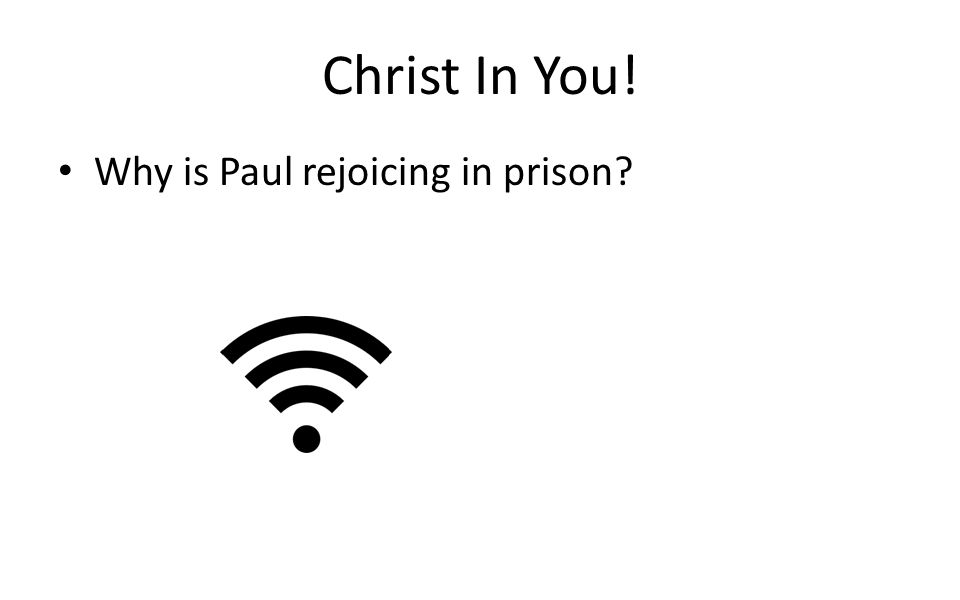 Christ In You! Why is Paul rejoicing in prison
