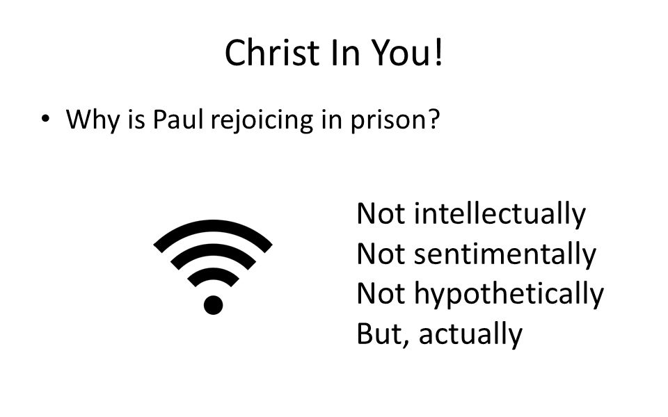 Christ In You! Not intellectually Not sentimentally Not hypothetically