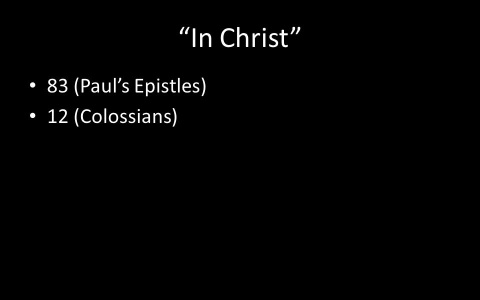 In Christ 83 (Paul's Epistles) 12 (Colossians)