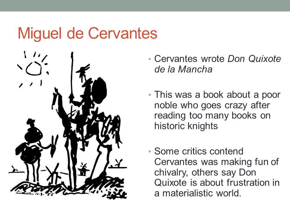 Miguel de Cervantes Cervantes wrote Don Quixote de la Mancha