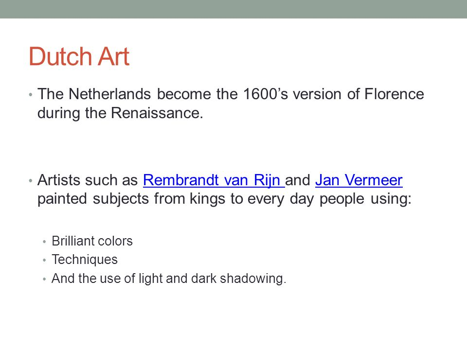 Dutch Art The Netherlands become the 1600's version of Florence during the Renaissance.