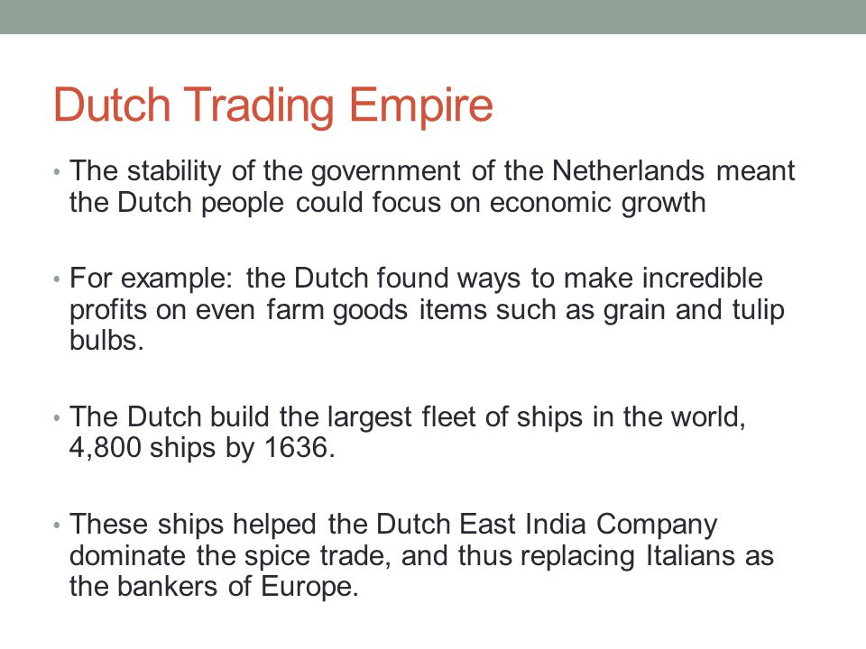 Dutch Trading Empire The stability of the government of the Netherlands meant the Dutch people could focus on economic growth.