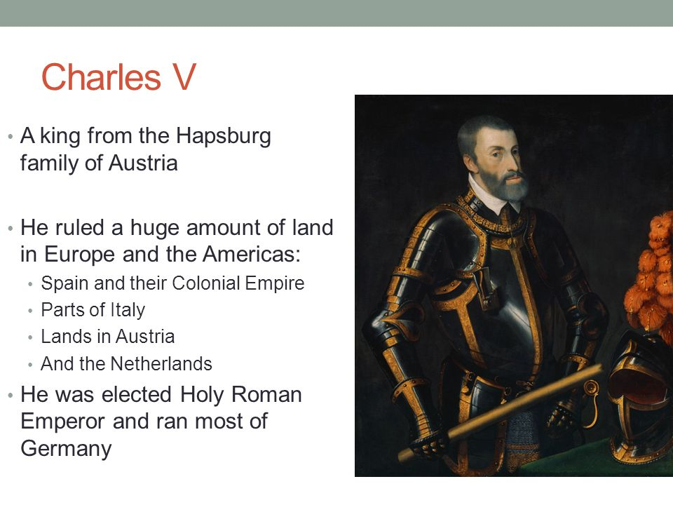 Charles V A king from the Hapsburg family of Austria