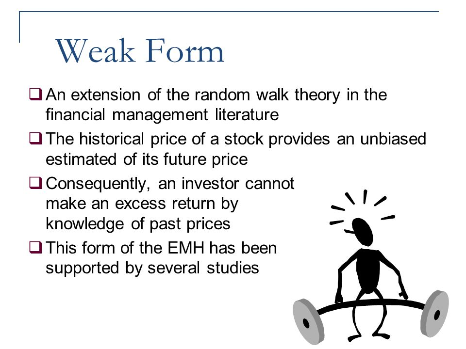 Weak Form An extension of the random walk theory in the financial management literature.