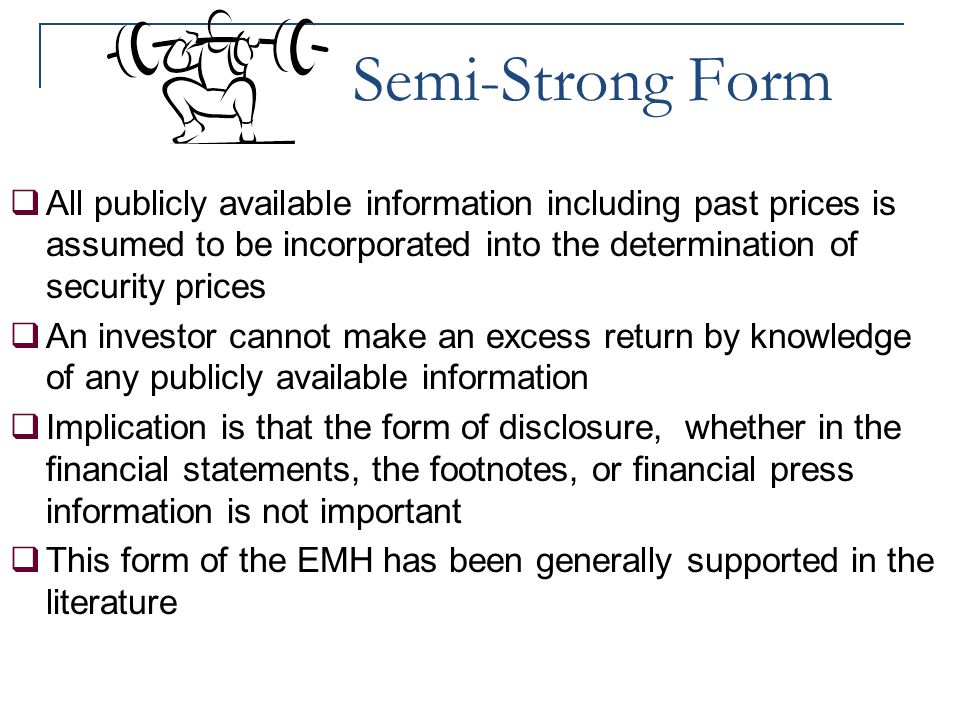 Semi-Strong Form All publicly available information including past prices is assumed to be incorporated into the determination of security prices.