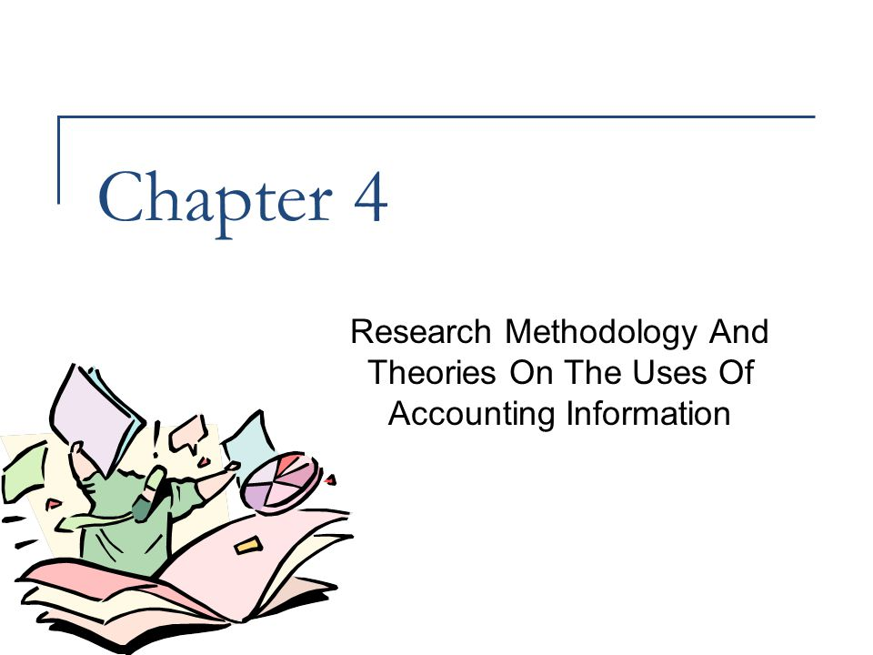 Chapter 4 Research Methodology And Theories On The Uses Of Accounting Information