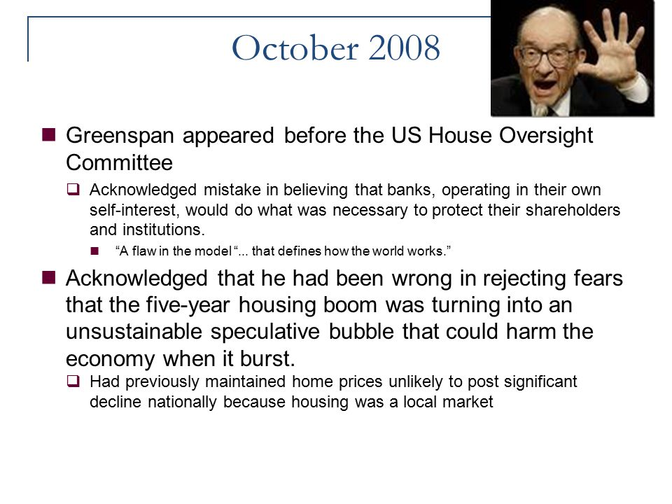 October 2008 Greenspan appeared before the US House Oversight Committee.