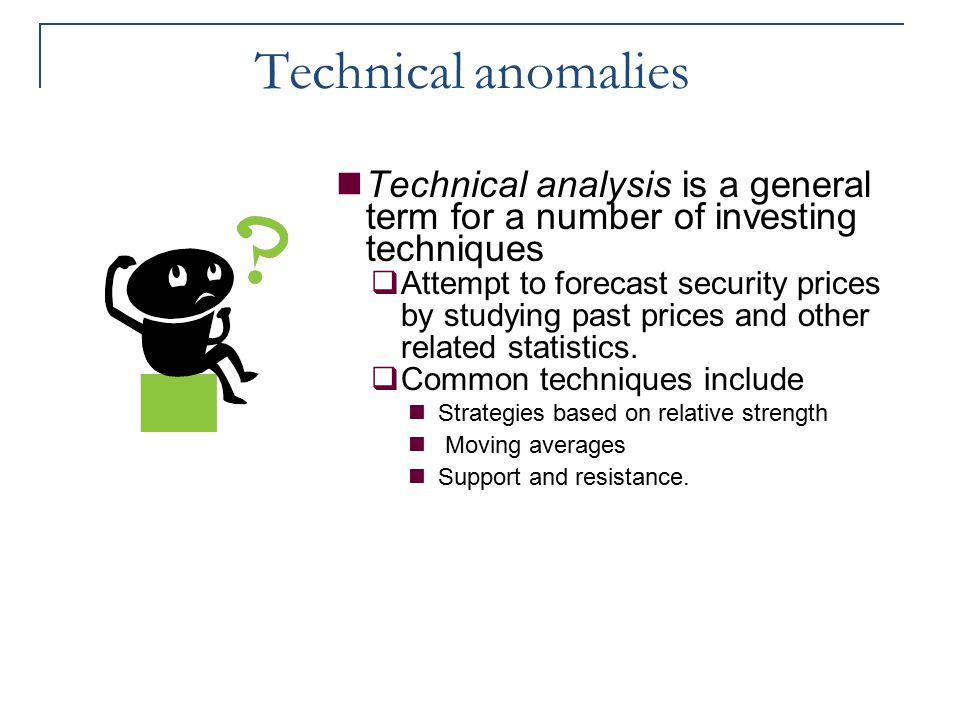 Technical anomalies Technical analysis is a general term for a number of investing techniques.
