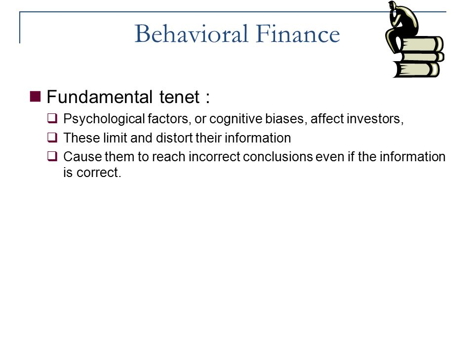 Behavioral Finance Fundamental tenet :