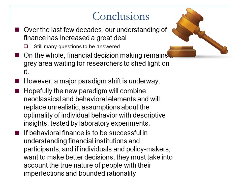Conclusions Over the last few decades, our understanding of finance has increased a great deal. Still many questions to be answered.
