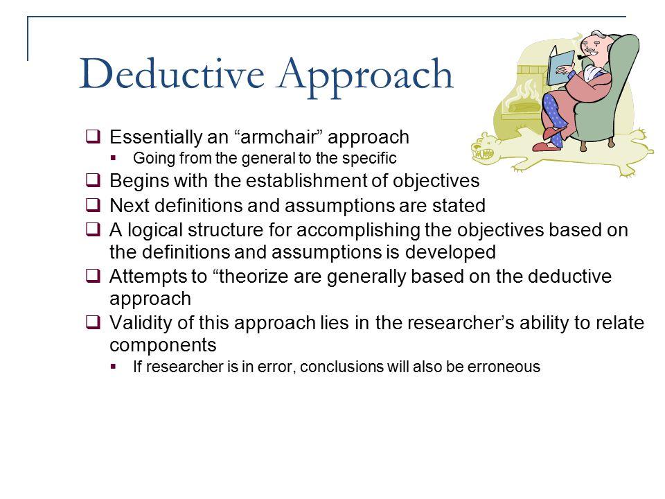 Deductive Approach Essentially an armchair approach
