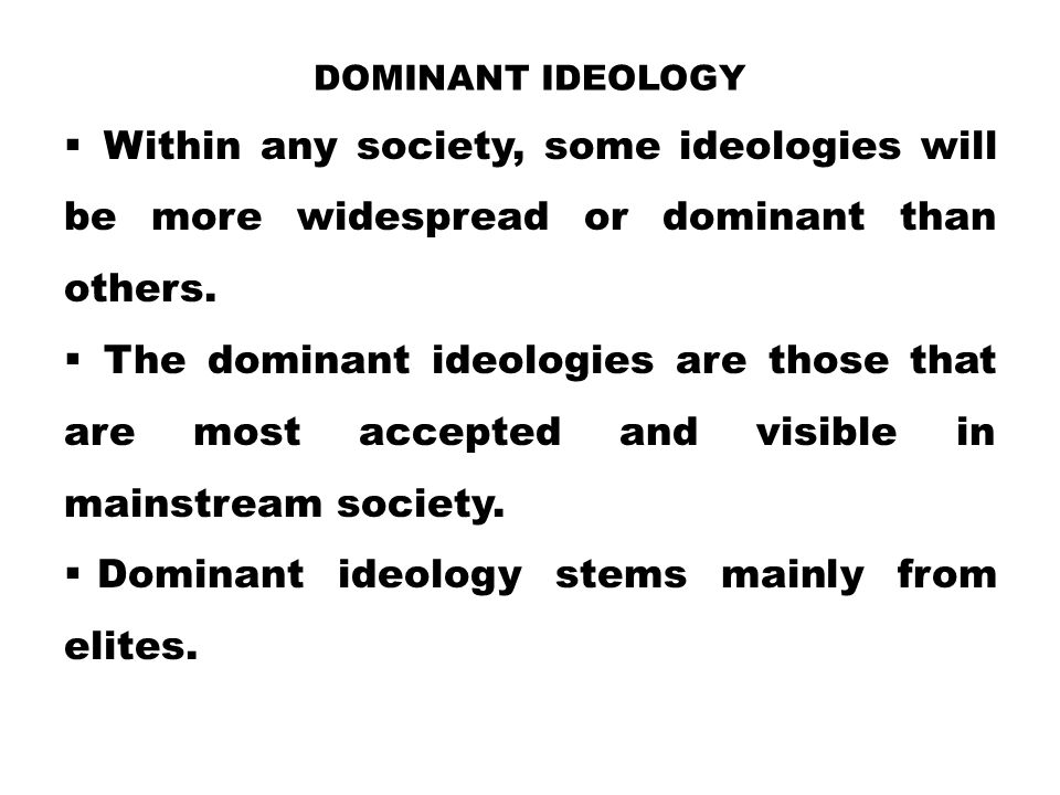 Dominant ideology stems mainly from elites.