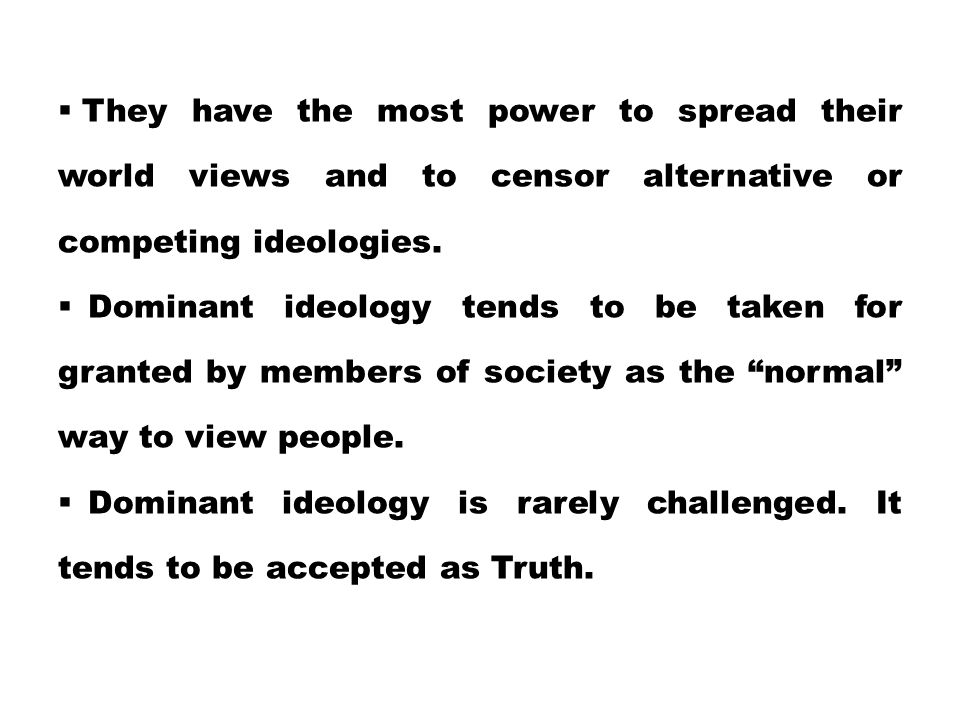 They have the most power to spread their world views and to censor alternative or competing ideologies.