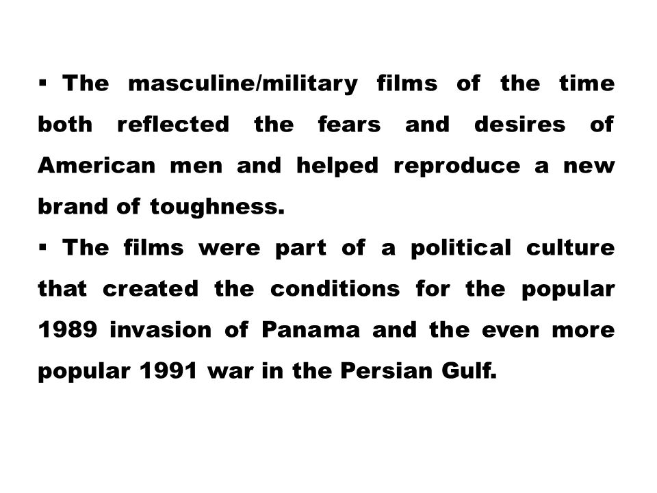 The masculine/military films of the time both reflected the fears and desires of American men and helped reproduce a new brand of toughness.