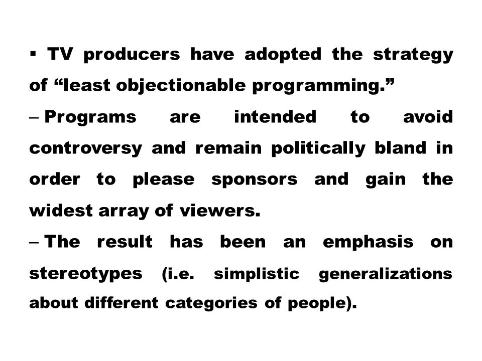 TV producers have adopted the strategy of least objectionable programming.