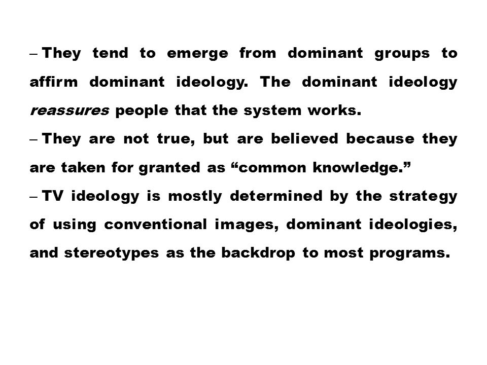 They tend to emerge from dominant groups to affirm dominant ideology