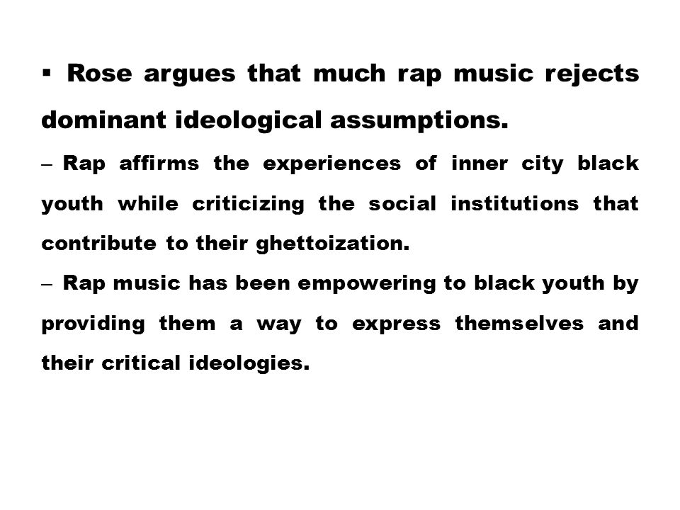 Rose argues that much rap music rejects dominant ideological assumptions.
