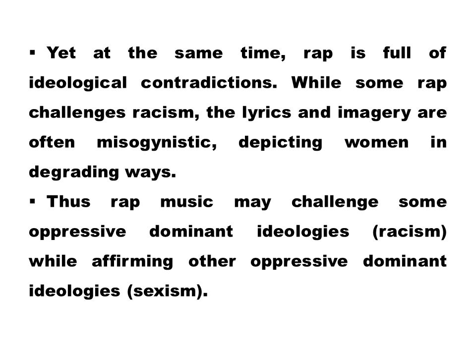 Yet at the same time, rap is full of ideological contradictions