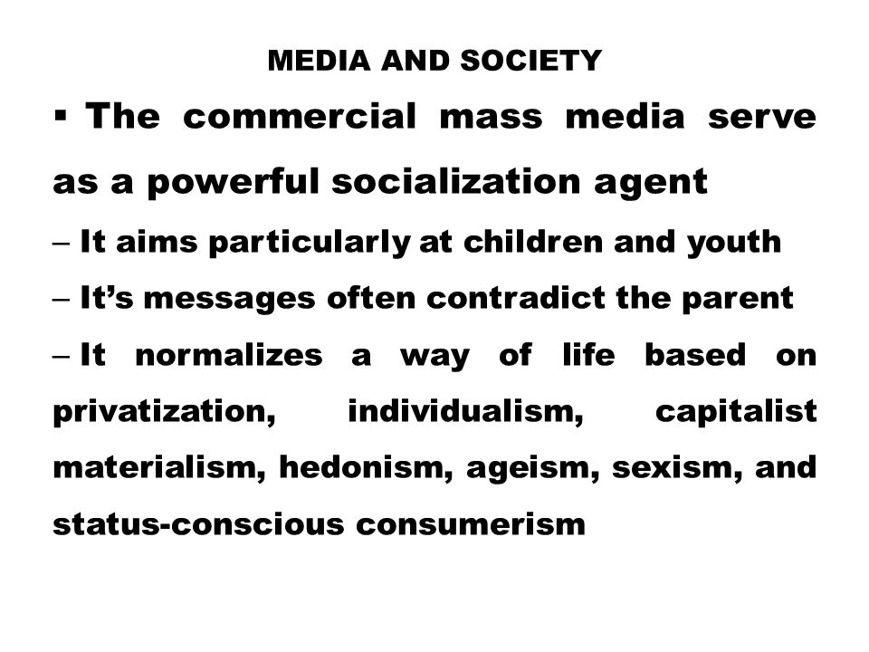 The commercial mass media serve as a powerful socialization agent